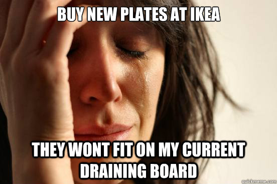 buy new plates at ikea they wont fit on my current draining  - First World Problems