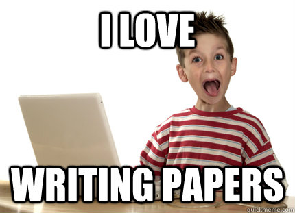 i love writing papers -