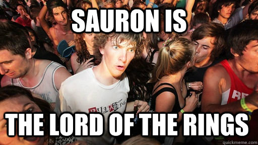 sauron is the lord of the rings - Sudden Clarity Clarence