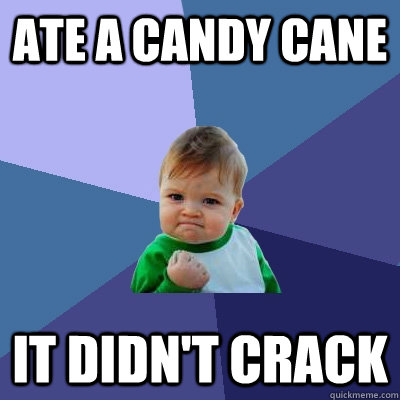 ate a candy cane it didnt crack - Success Kid