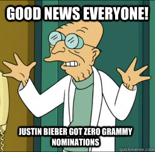 good news everyone justin bieber got zero grammy nomination - Good news everyone!