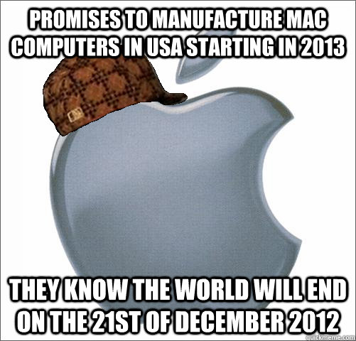 promises to manufacture mac computers in usa starting in 201 - Scumbag apple