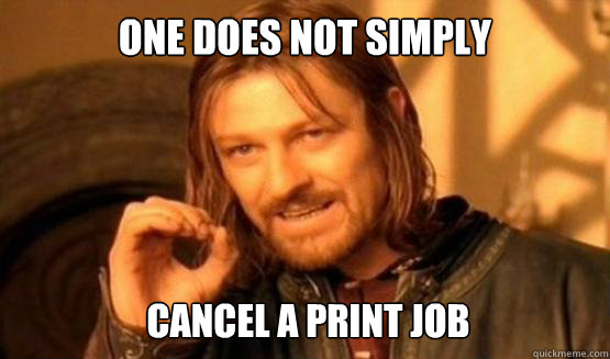 one does not simply cancel a print job - ONE DOES NOT SIMPLY DRIVE A CAR INTO BOSTON