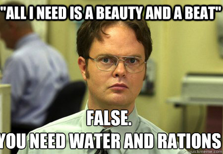 all i need is a beauty and a beat false you need water an - Schrute