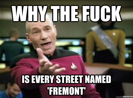 why the fuck is every street named fremont - Annoyed Picard HD