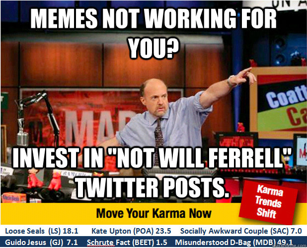 memes not working for you invest in not will ferrell twit - Jim Kramer with updated ticker