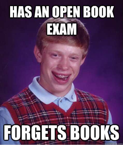 has an open book exam forgets books - Bad Luck Brian