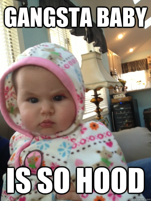 gangsta baby is so hood - Gangsta Baby
