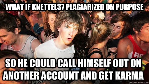what if knettel37 plagiarized on purpose so he could call hi - Sudden Clarity Clarence