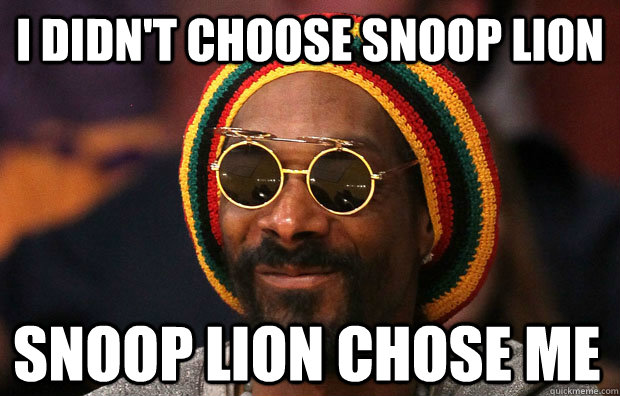 i didnt choose snoop lion snoop lion chose me - Snoop Lion