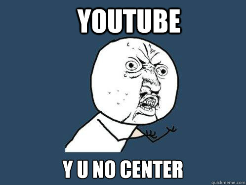 youtube y u no center - Y U No