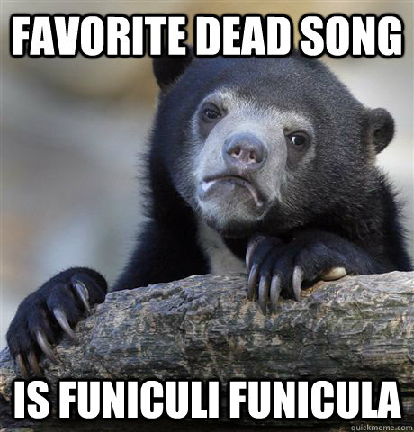 favorite dead song is funiculi funicula - Confession Bear