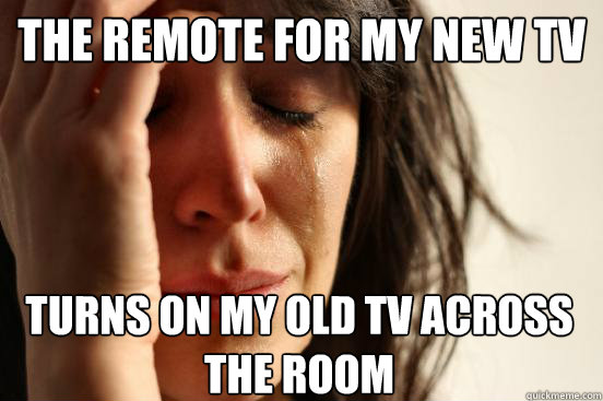 the remote for my new tv turns on my old tv across the room - First World Problems