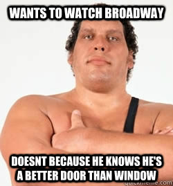 wants to watch broadway doesnt because he knows hes a bette - Good Guy Andre