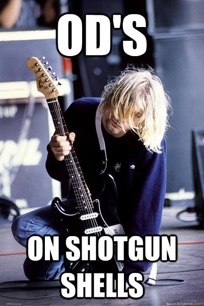 ods on shotgun shells - Kurt Cobain