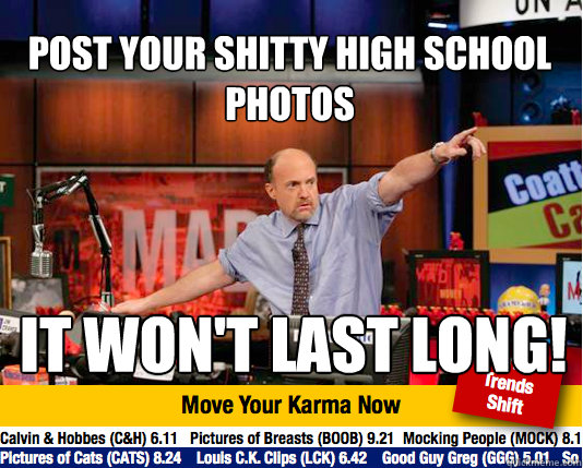 post your shitty high school photos it wont last long - Mad Karma with Jim Cramer