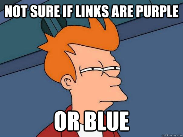 not sure if links are purple or blue - Futurama Fry