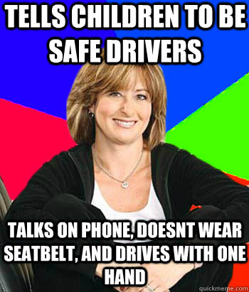 tells children to be safe drivers talks on phone doesnt wea - Sheltering Suburban Mom