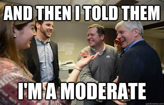 and then i told them im a moderate -