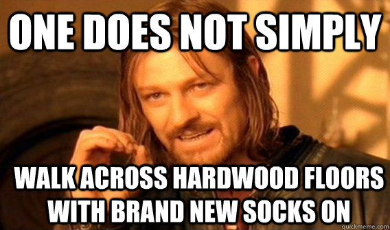 one does not simply walk across hardwood floors with brand n - One Does Not Simply