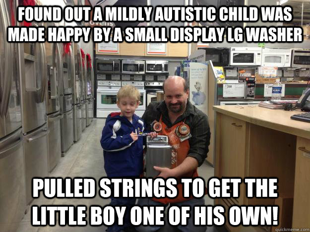 found out a mildly autistic child was made happy by a small  - Good Guy Home Depot Employee