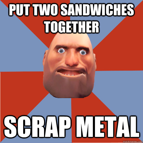 put two sandwiches together scrap metal - TF2 Logic