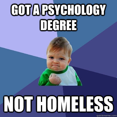 got a psychology degree not homeless - Success Kid