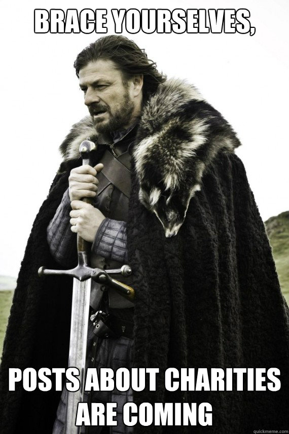 brace yourselves posts about charities are coming - Brace yourself