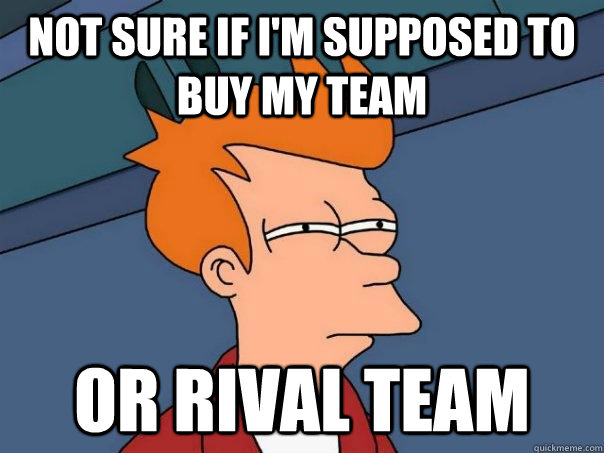 not sure if im supposed to buy my team or rival team - Futurama Fry