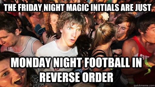 the friday night magic initials are just monday night footba - Sudden Clarity Clarence
