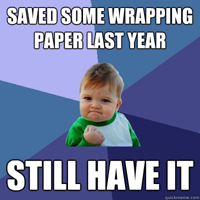 saved some wrapping paper last year still have it - Success Kid