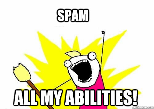 spam all my abilities - All the Things