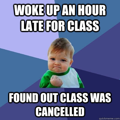 woke up an hour late for class found out class was cancelled - Success Kid