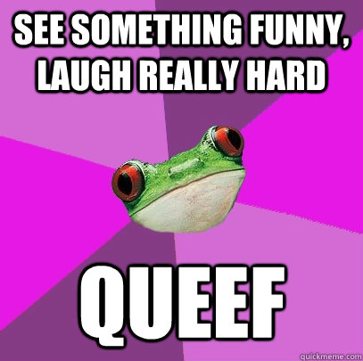 see something funny laugh really hard queef - Foul Bachelorette Frog