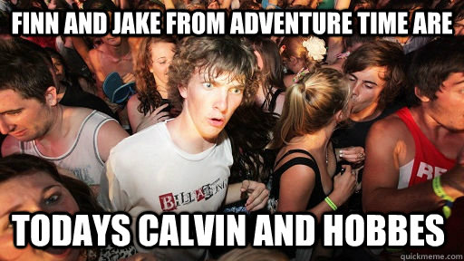 finn and jake from adventure time are todays calvin and hobb - Sudden Clarity Clarence