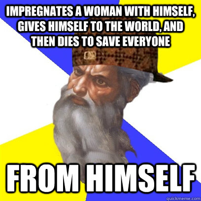 impregnates a woman with himself gives himself to the world - Scumbag God is a Scumbag