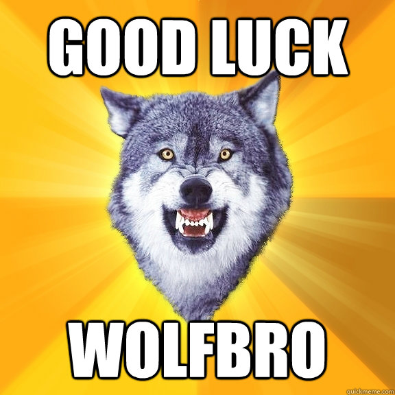 good luck wolfbro - Courage Wolf
