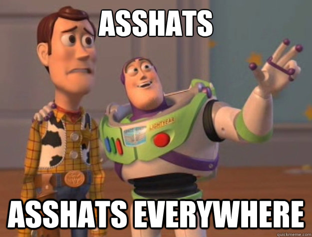 asshats asshats everywhere - Buzz Lightyear