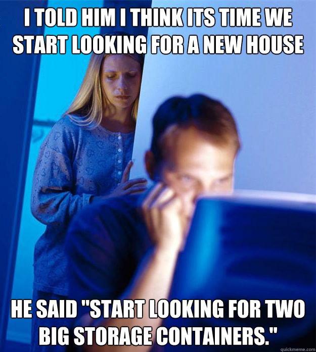 i told him i think its time we start looking for a new house - Redditors Wife