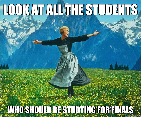 look at all the students who should be studying for finals - Sound of Music