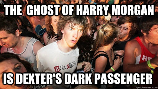 the ghost of harry morgan is dexters dark passenger - Sudden Clarity Clarence