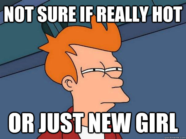 not sure if really hot or just new girl - Futurama Fry