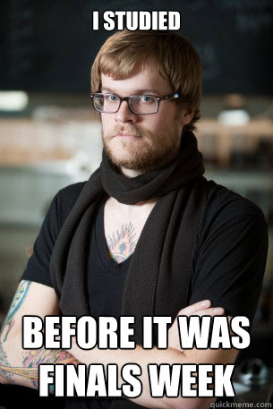 i studied before it was finals week - Hipster Barista