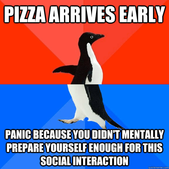 pizza arrives early panic because you didnt mentally prepar - Socially Awesome Awkward Penguin