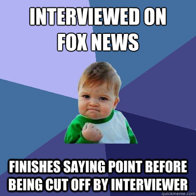 interviewed on fox news finishes saying point before being c - Success Kid