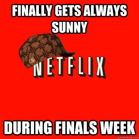 finally gets always sunny during finals week - Scumbag Netflix