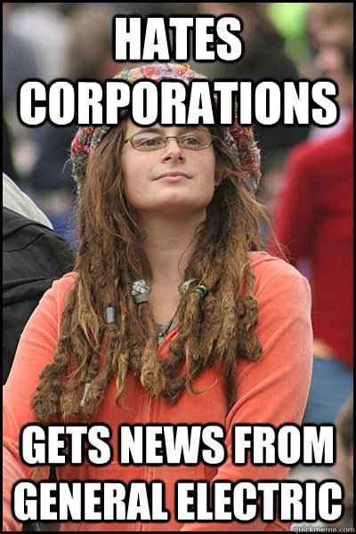 hates corporations gets news from general electric  - College Liberal