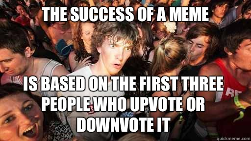 The success of a meme Is based on the first three people who - Sudden Clarity Clarence