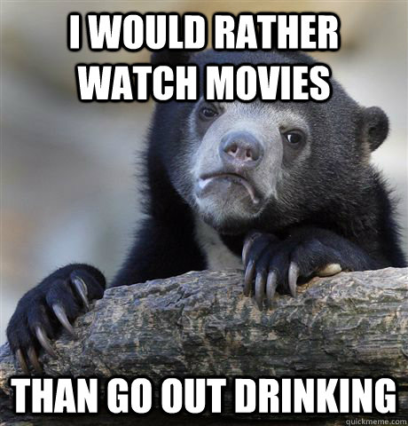 i would rather watch movies than go out drinking - Confession Bear