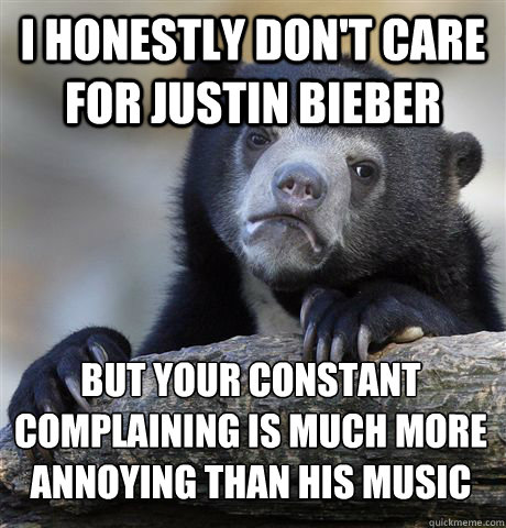 i honestly dont care for justin bieber but your constant co - Confession Bear